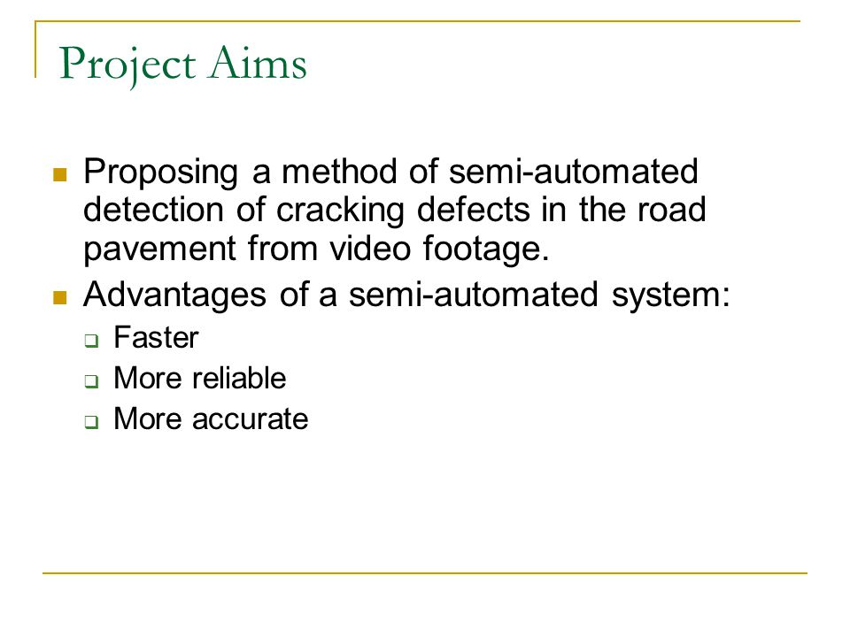 Project Aims Proposing a method of semi-automated detection of cracking defects in the road pavement from video footage.