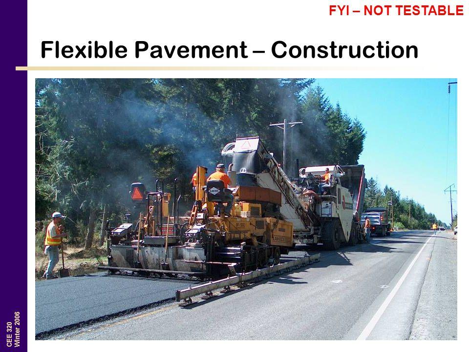 CEE 320 Winter 2006 Flexible Pavement – Construction FYI – NOT TESTABLE