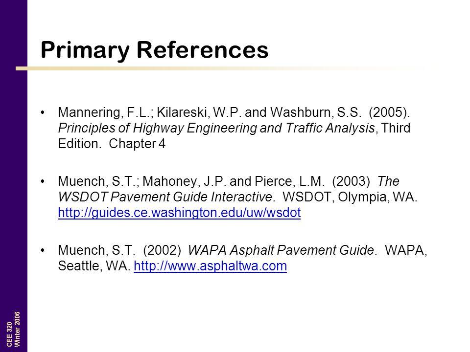 CEE 320 Winter 2006 Primary References Mannering, F.L.; Kilareski, W.P.