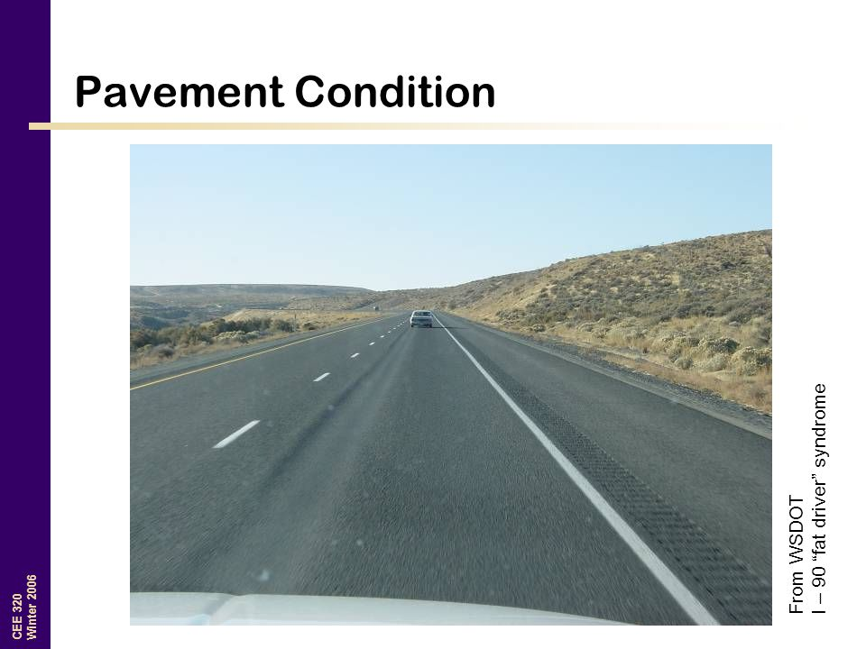 """CEE 320 Winter 2006 Pavement Condition From WSDOT I – 90 """"fat driver"""" syndrome"""