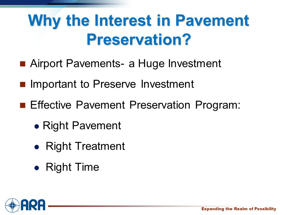 a Expanding the Realm of Possibility Why the Interest in Pavement Preservation? Airport Pavements- a Huge Investment Important to Preserve Investment