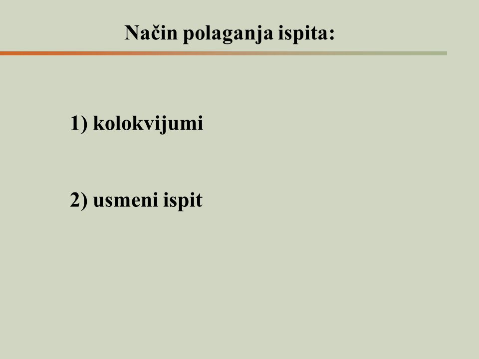 Način polaganja ispita: 1) kolokvijumi 2) usmeni ispit