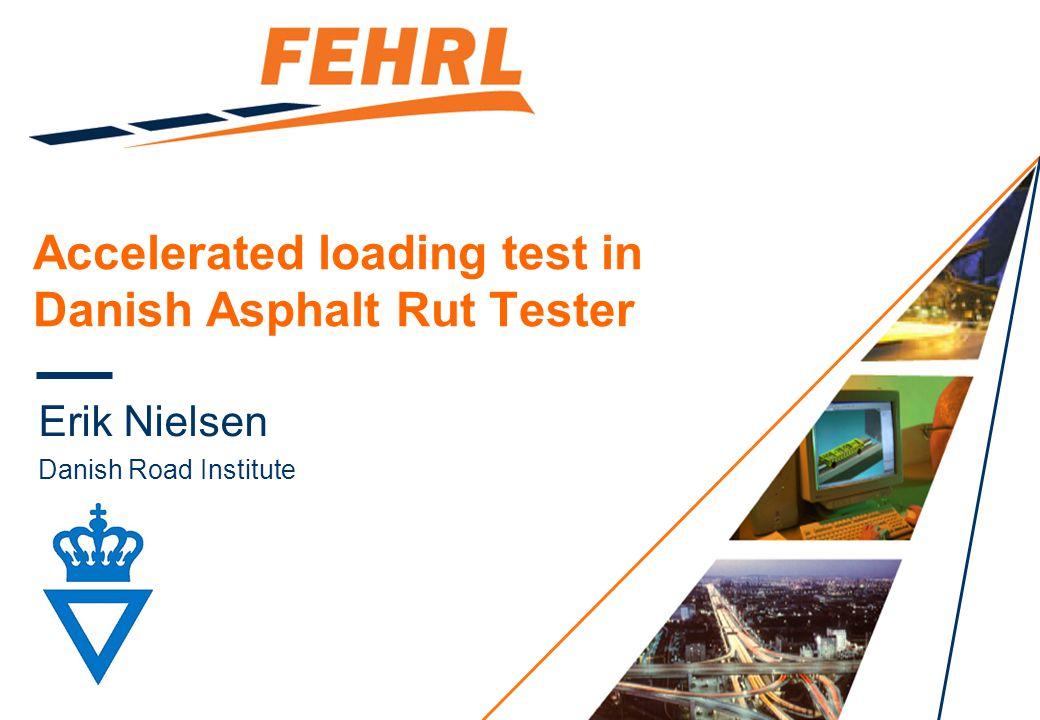 Accelerated loading test in Danish Asphalt Rut Tester Erik Nielsen Danish Road Institute