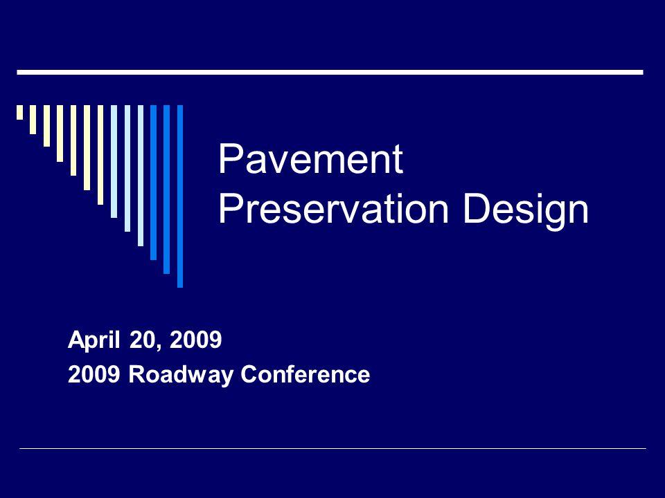 Pavement Preservation Design April 20, 2009 2009 Roadway Conference