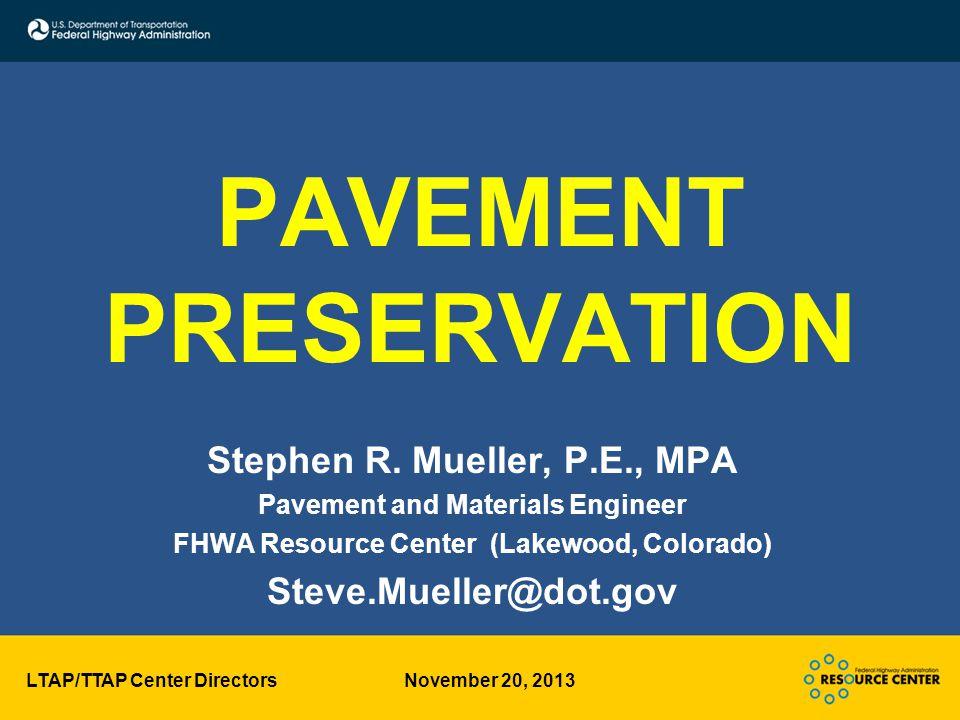 LTAP/TTAP Center Directors November 20, 2013 What is Pavement Preservation.