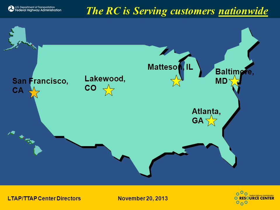 LTAP/TTAP Center Directors November 20, 2013 Atlanta, GA The RC is Serving customers nationwide Lakewood, CO Matteson, IL San Francisco, CA Baltimore, MD