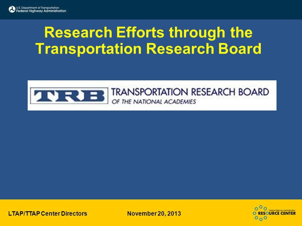LTAP/TTAP Center Directors November 20, 2013 Research Efforts through the Transportation Research Board