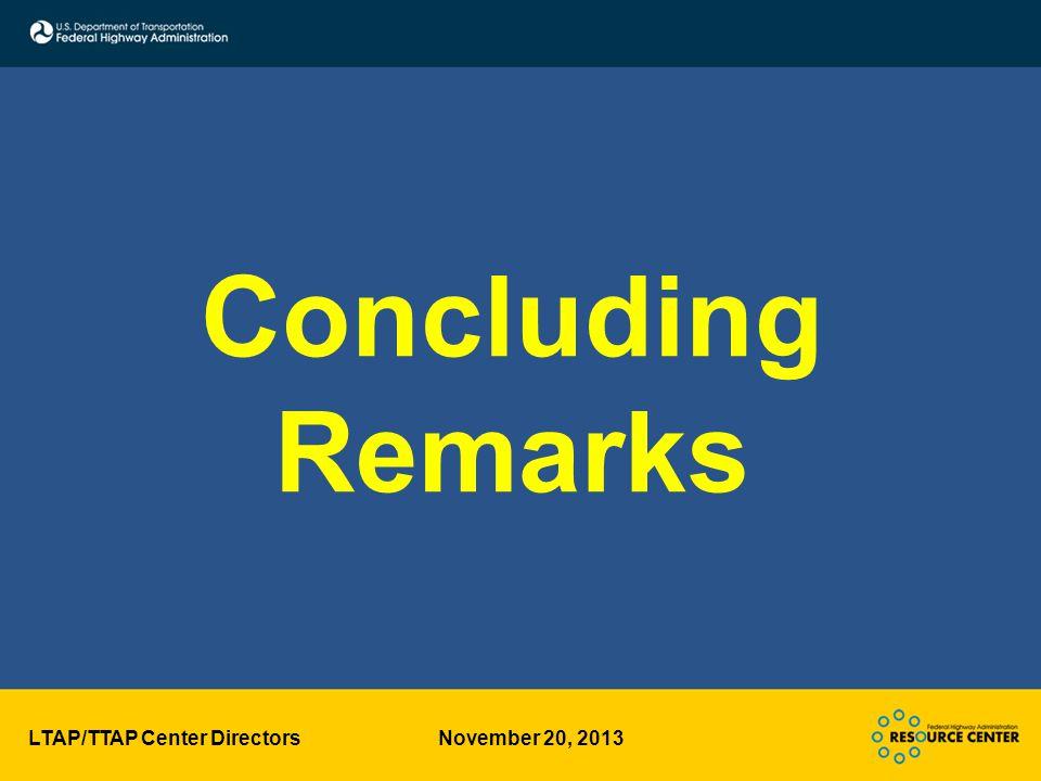 LTAP/TTAP Center Directors November 20, 2013 Concluding Remarks