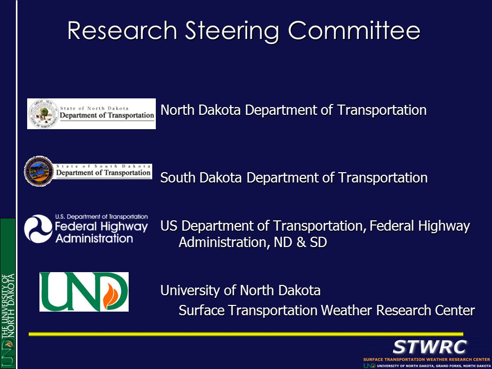 North Dakota Department of Transportation South Dakota Department of Transportation US Department of Transportation, Federal Highway Administration, ND & SD University of North Dakota Surface Transportation Weather Research Center Research Steering Committee