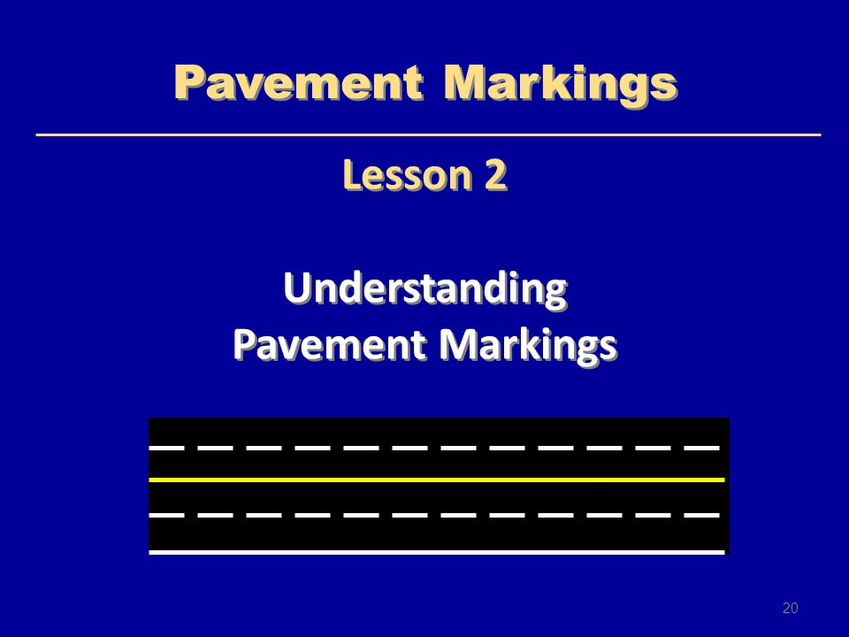 Lesson 2 Understanding Pavement Markings Lesson 2 Understanding Pavement Markings 20