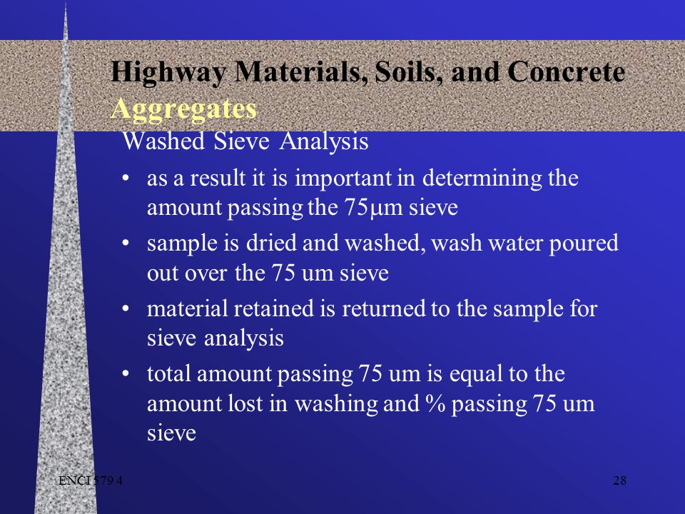 ENCI 579 428 Highway Materials, Soils, and Concrete Aggregates Washed Sieve Analysis as a result it is important in determining the amount passing the