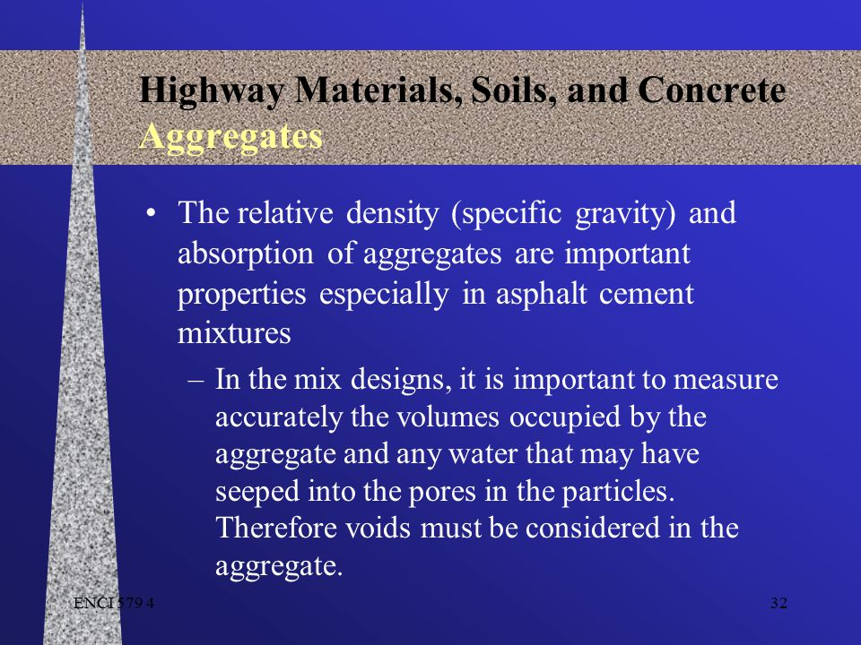 ENCI 579 432 Highway Materials, Soils, and Concrete Aggregates The relative density (specific gravity) and absorption of aggregates are important prop