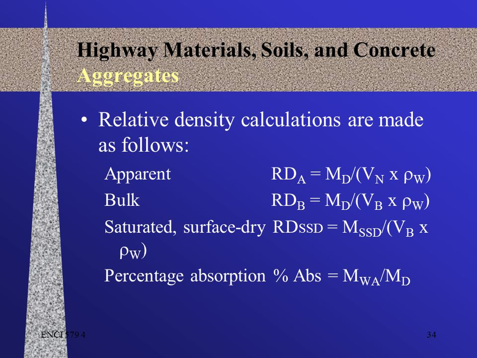 ENCI 579 434 Highway Materials, Soils, and Concrete Aggregates Relative density calculations are made as follows: ApparentRD A = M D /(V N x  W ) Bul
