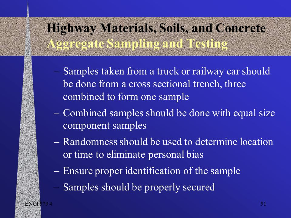 ENCI 579 451 Highway Materials, Soils, and Concrete Aggregate Sampling and Testing –Samples taken from a truck or railway car should be done from a cr