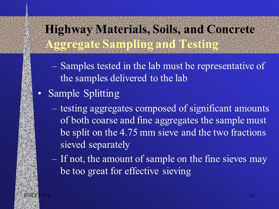 ENCI 579 452 Highway Materials, Soils, and Concrete Aggregate Sampling and Testing –Samples tested in the lab must be representative of the samples de
