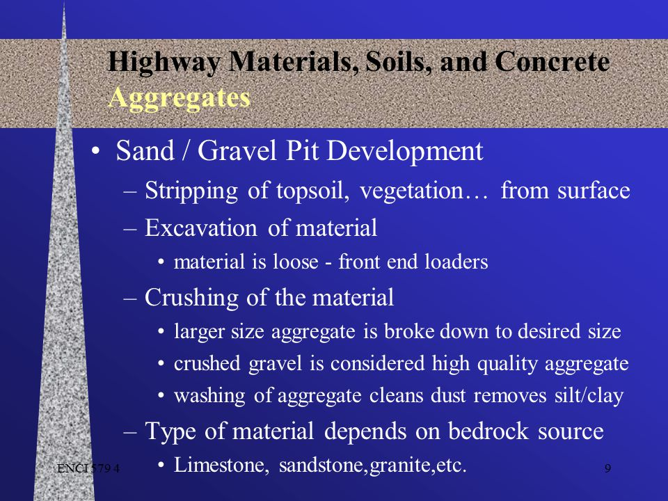 ENCI 579 410 Highway Materials, Soils, and Concrete Aggregates Crushed Rock – Type of aggregates produced from quarries depends on the type of bedrock –Classes of Rocks Igneous rocks Sedimentary rocks Metamorphic rocks