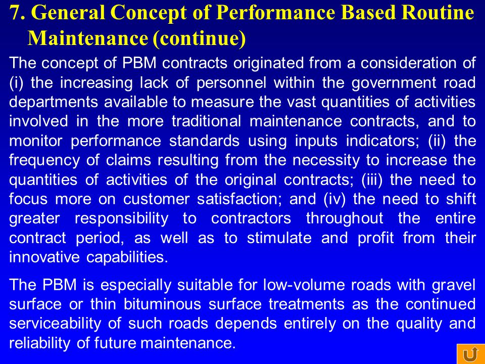 7. General Concept of Performance Based Routine Maintenance (continue) The concept of PBM contracts originated from a consideration of (i) the increas