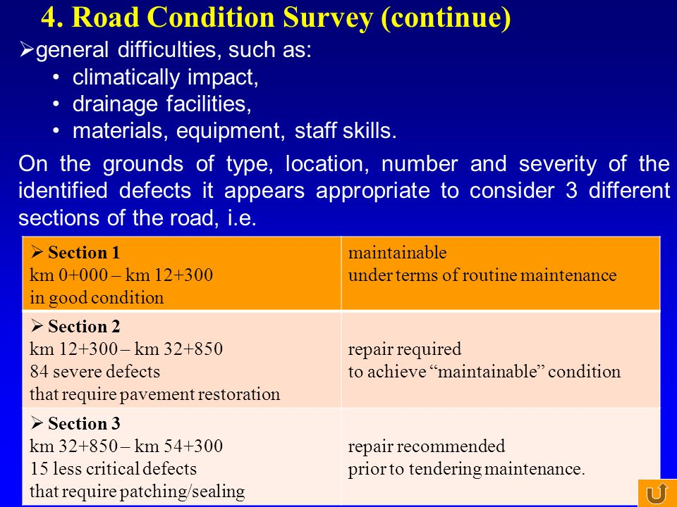 4. Road Condition Survey (continue)  general difficulties, such as: climatically impact, drainage facilities, materials, equipment, staff skills. On