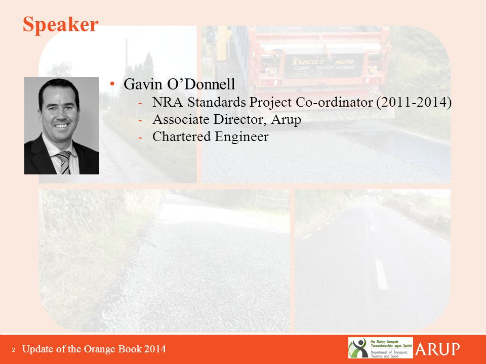2 Speaker Gavin O'Donnell - NRA Standards Project Co-ordinator (2011-2014) - Associate Director, Arup - Chartered Engineer Update of the Orange Book 2