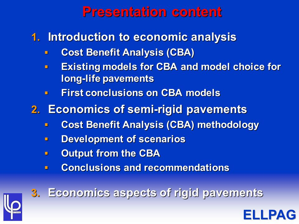 Introduction to economic analysis  Phase 1: Fully-flexible pavements  Consideration of economic aspects through national reports  Method developed to provide a Europe-wide technique for the CBA of LLP, in comparison with determinate life pavements (DLP)