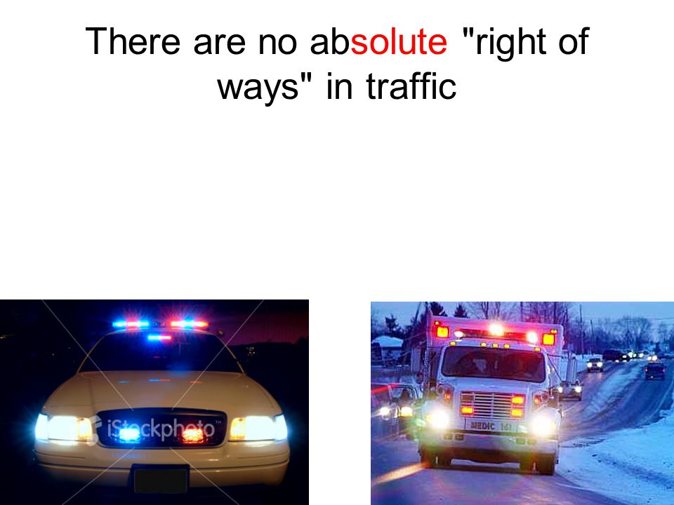 There are no absolute right of ways in traffic