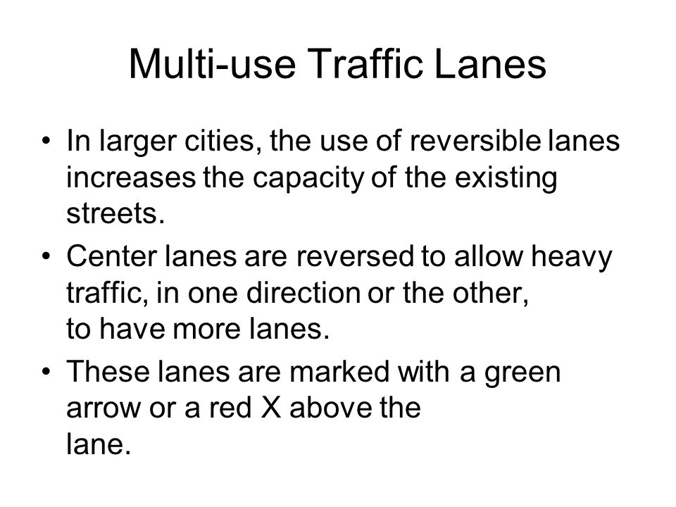 Multi-use Traffic Lanes In larger cities, the use of reversible lanes increases the capacity of the existing streets.