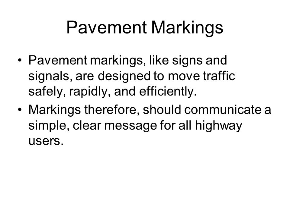 Pavement Markings Pavement markings, like signs and signals, are designed to move traffic safely, rapidly, and efficiently.