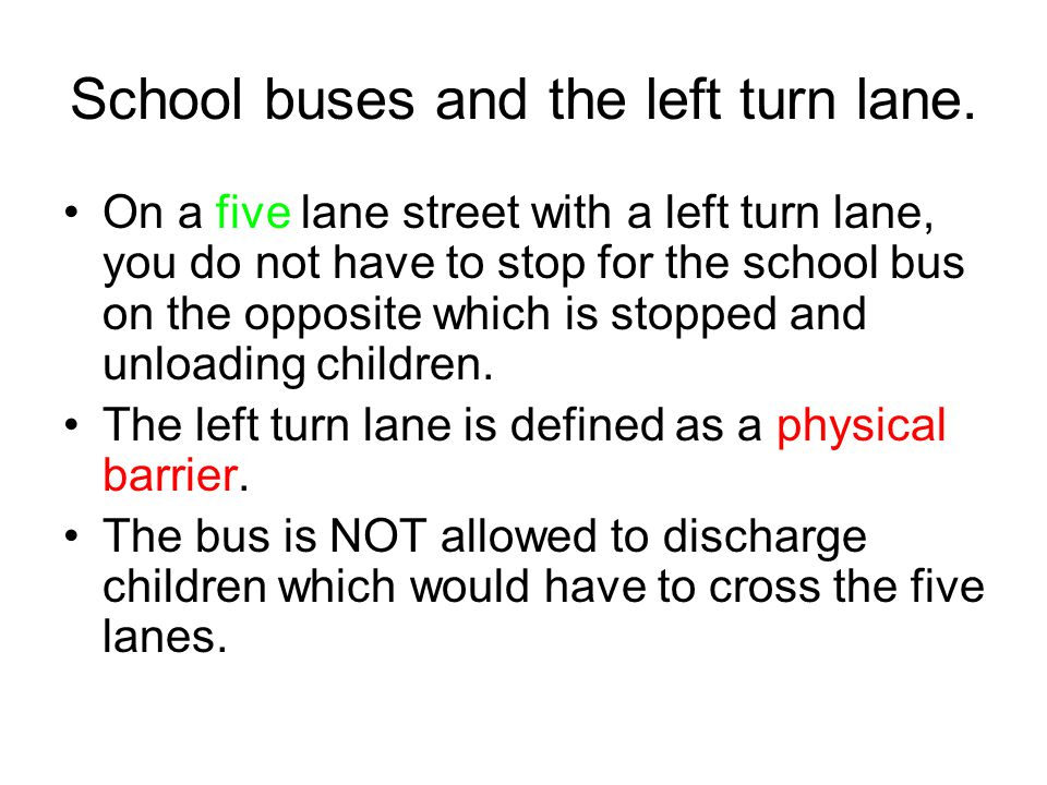 School buses and the left turn lane. On a five lane street with a left turn lane, you do not have to stop for the school bus on the opposite which is