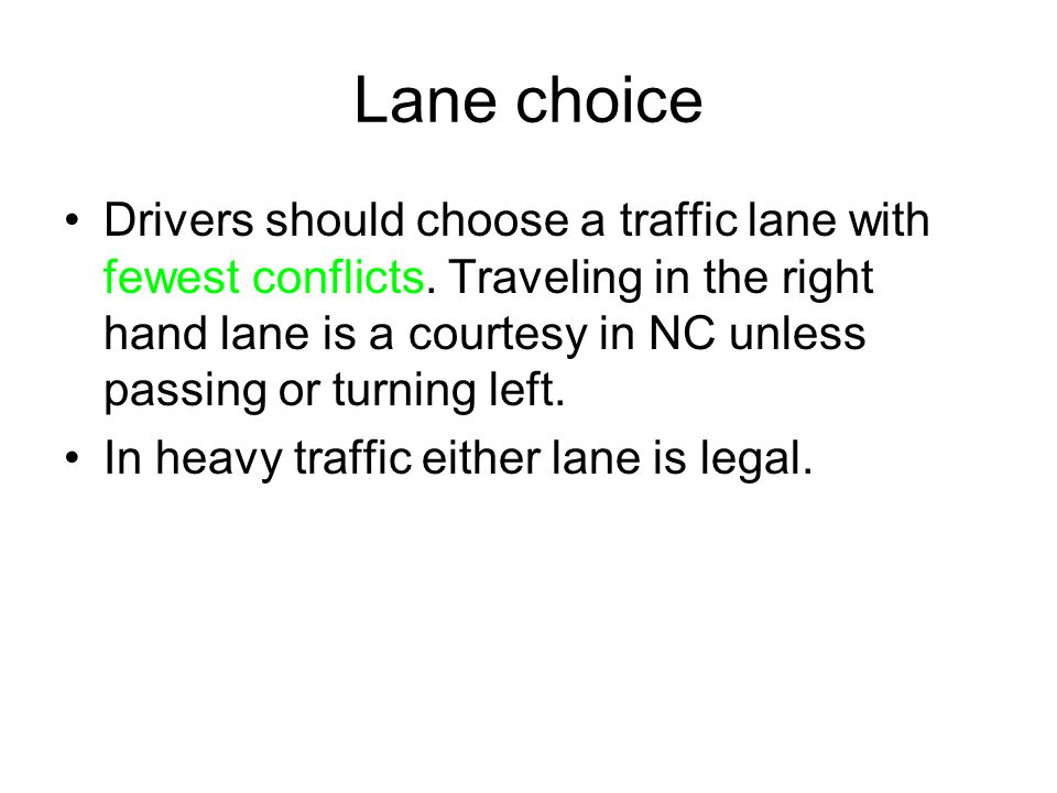 Lane choice Drivers should choose a traffic lane with fewest conflicts.