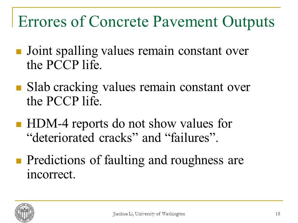 Jianhua Li, University of Washington 18 Errores of Concrete Pavement Outputs Joint spalling values remain constant over the PCCP life.