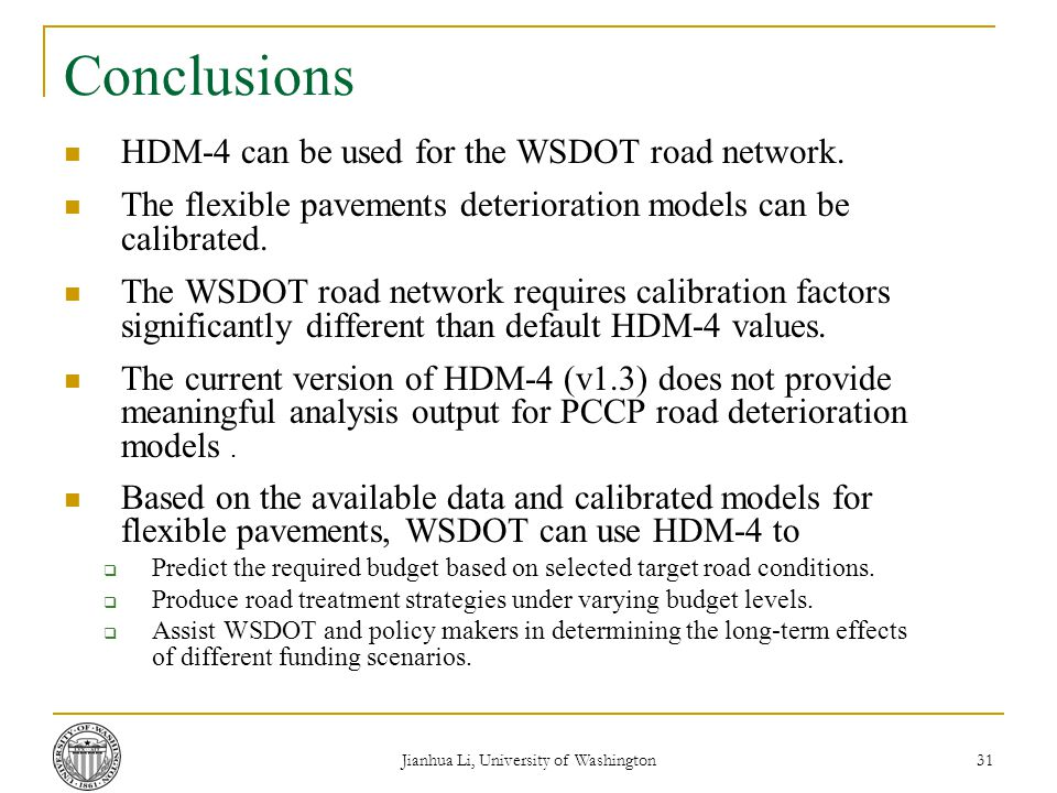 Jianhua Li, University of Washington 31 Conclusions HDM-4 can be used for the WSDOT road network.