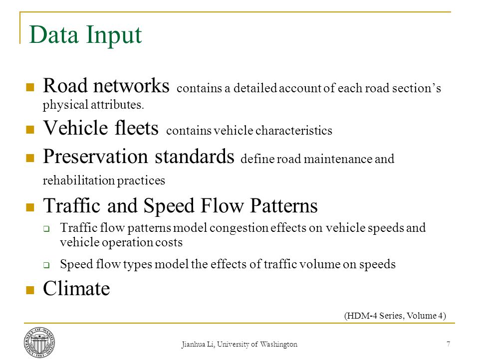 Jianhua Li, University of Washington 7 Data Input Road networks contains a detailed account of each road section's physical attributes.