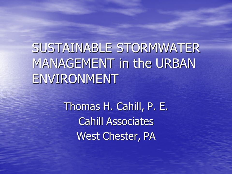 SUSTAINABLE STORMWATER MANAGEMENT in the URBAN ENVIRONMENT Thomas H.
