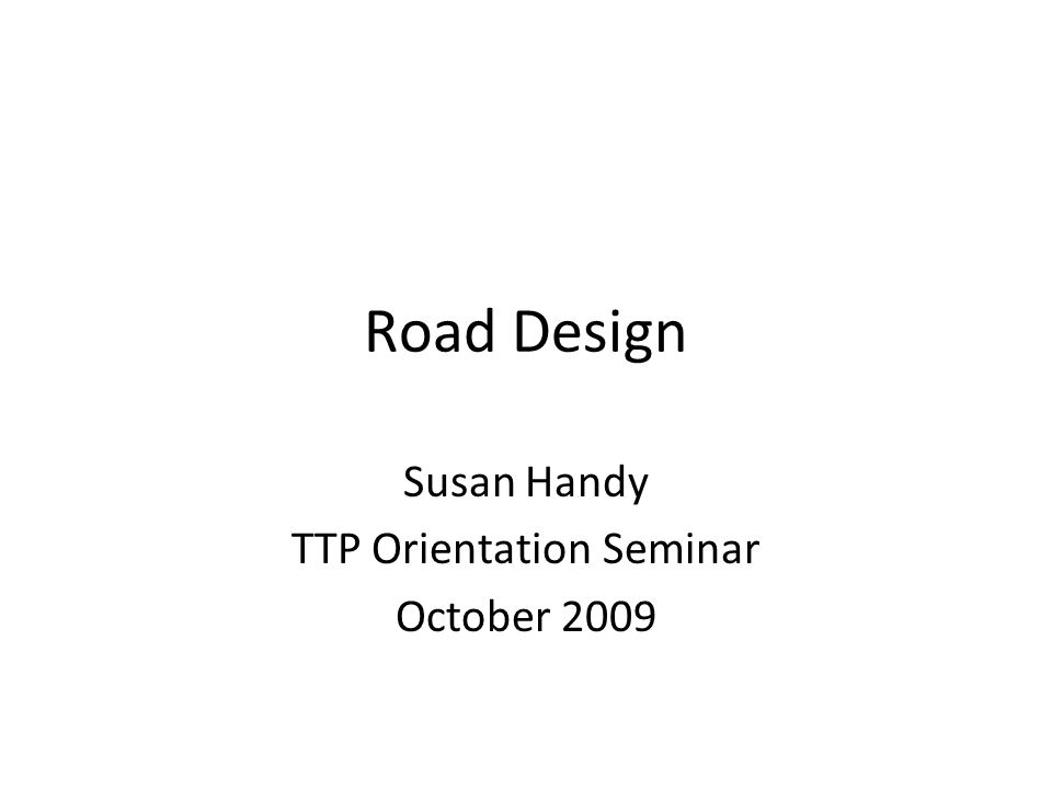 Road Design Susan Handy TTP Orientation Seminar October 2009