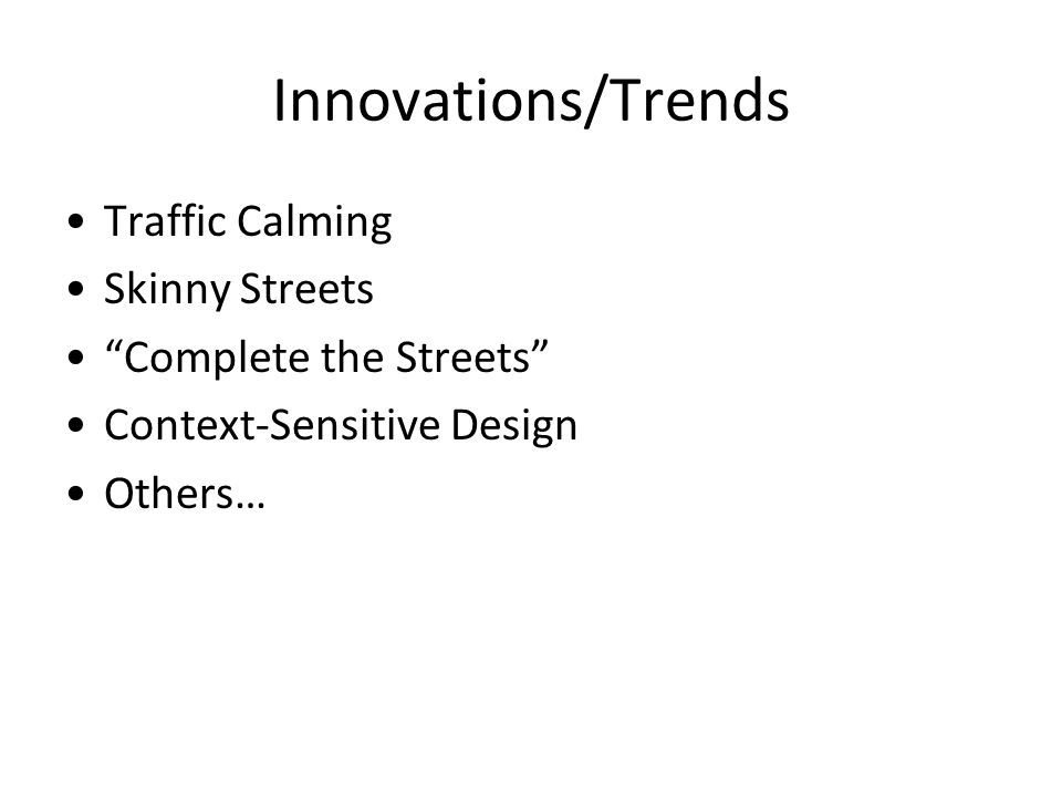 Innovations/Trends Traffic Calming Skinny Streets Complete the Streets Context-Sensitive Design Others…