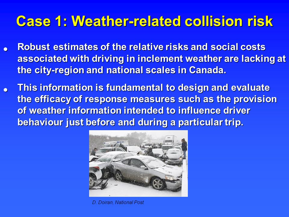 Case 1: Weather-related collision risk Robust estimates of the relative risks and social costs associated with driving in inclement weather are lacking at the city-region and national scales in Canada.