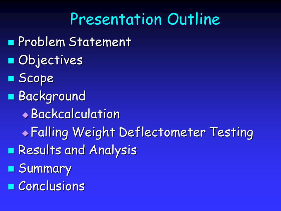 Presentation Outline Problem Statement Problem Statement Objectives Objectives Scope Scope Background Background  Backcalculation  Falling Weight De