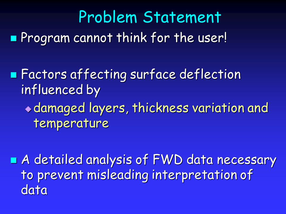 Problem Statement Program cannot think for the user! Program cannot think for the user! Factors affecting surface deflection influenced by Factors aff