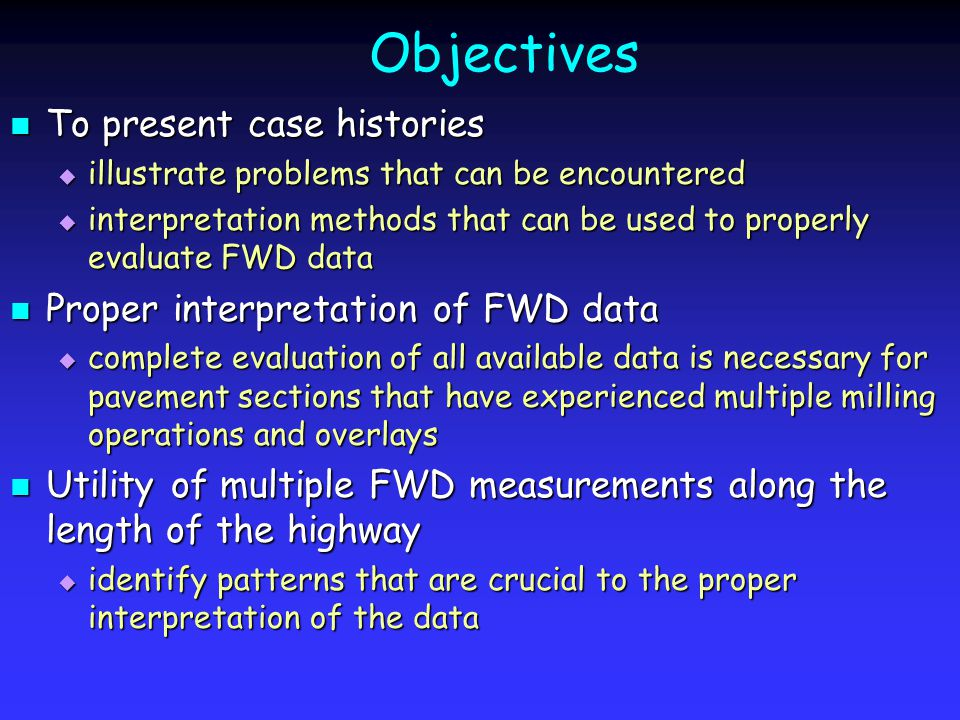 Objectives To present case histories To present case histories  illustrate problems that can be encountered  interpretation methods that can be used