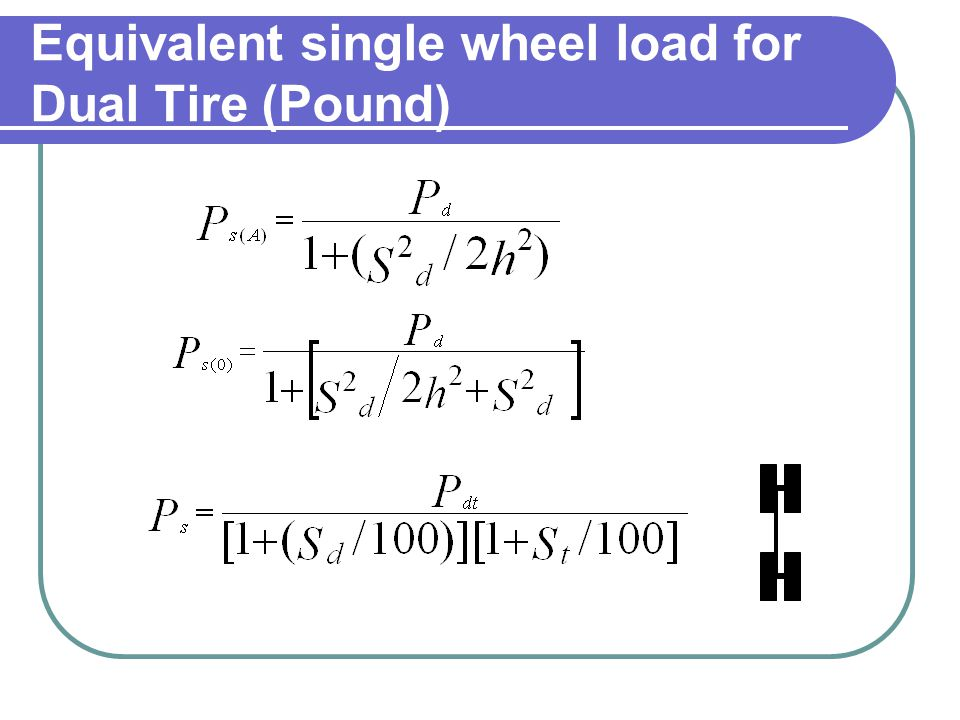 Equivalent single wheel load for Dual Tire (Pound)