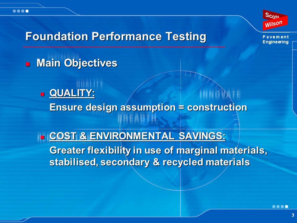 3 Foundation Performance Testing Main Objectives Main Objectives QUALITY: QUALITY: Ensure design assumption = construction COST & ENVIRONMENTAL SAVING