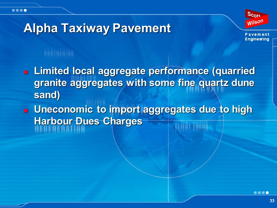 33 Alpha Taxiway Pavement Limited local aggregate performance (quarried granite aggregates with some fine quartz dune sand) Limited local aggregate pe