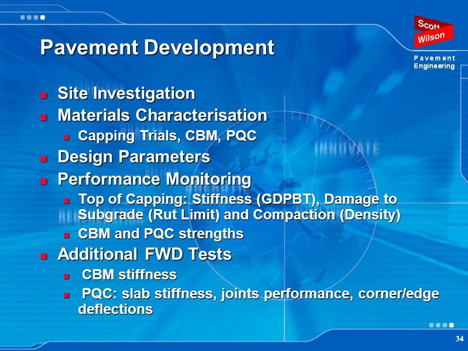 34 Pavement Development Site Investigation Site Investigation Materials Characterisation Materials Characterisation Capping Trials, CBM, PQC Capping T