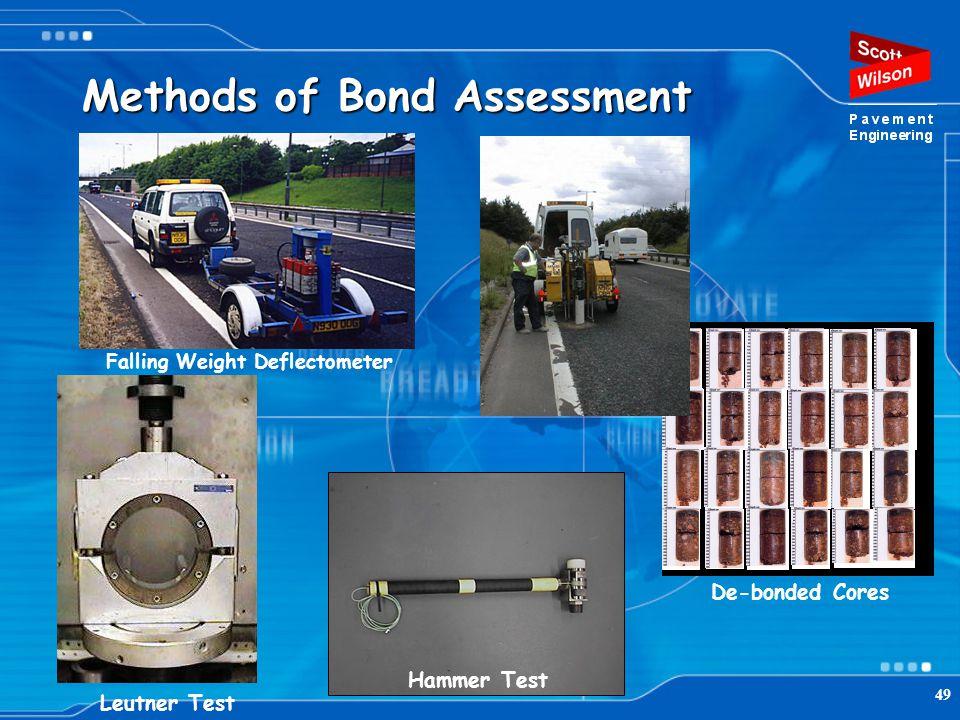 49 Methods of Bond Assessment Falling Weight Deflectometer Coring Survey Hammer Test Leutner Test De-bonded Cores