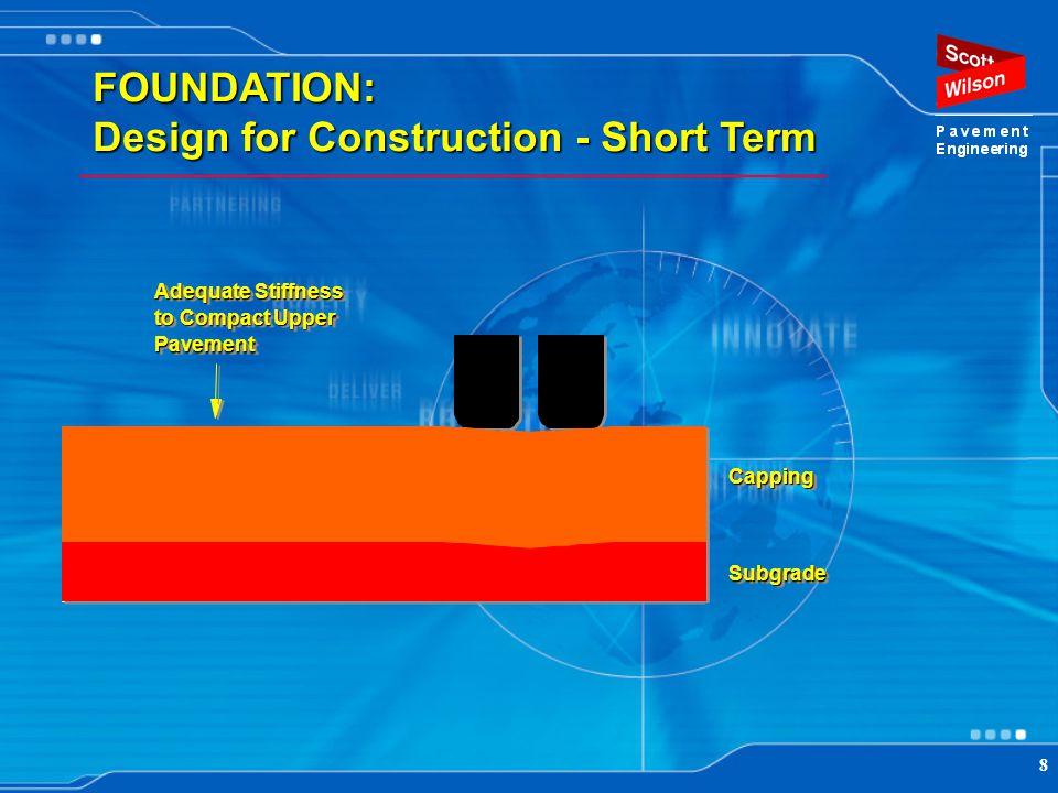 8 FOUNDATION: Design for Construction - Short Term CappingCapping SubgradeSubgrade Adequate Stiffness Limit rutting in subgrade to Compact Upper Pavem