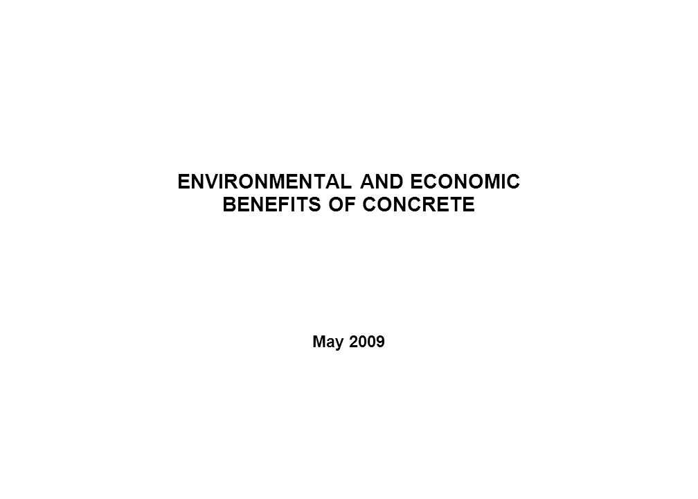 ENVIRONMENTAL AND ECONOMIC BENEFITS OF CONCRETE May 2009
