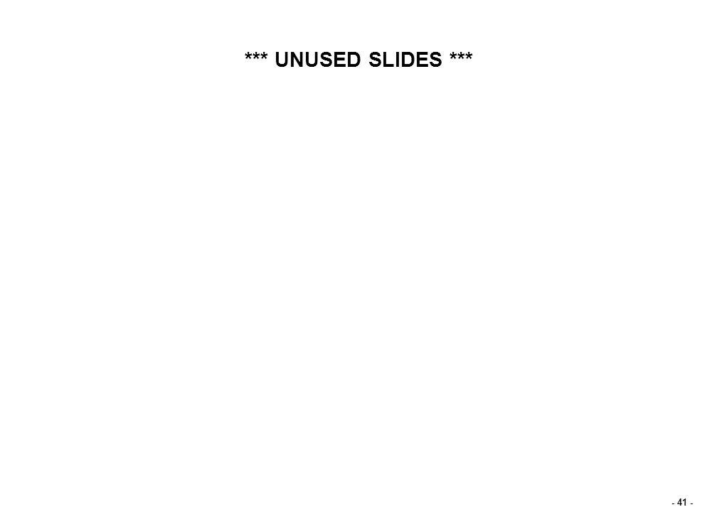 - 41 - *** UNUSED SLIDES ***