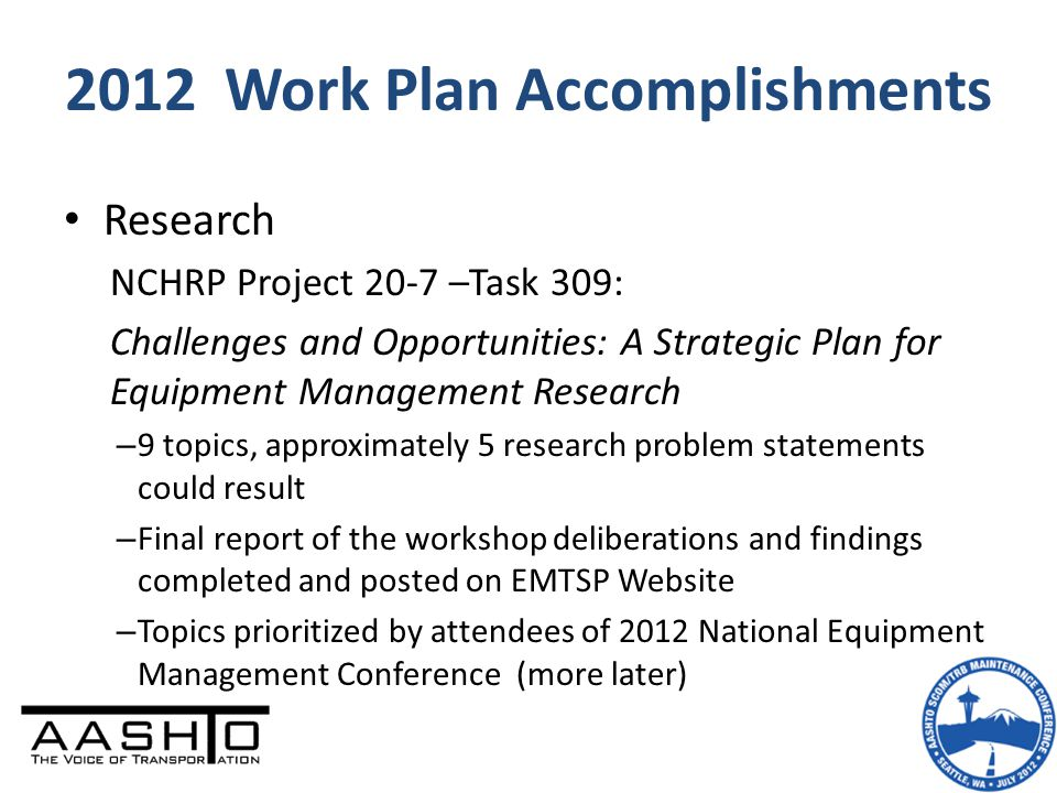 2012 Work Plan Accomplishments Research NCHRP Project 20-7 –Task 309: Challenges and Opportunities: A Strategic Plan for Equipment Management Research