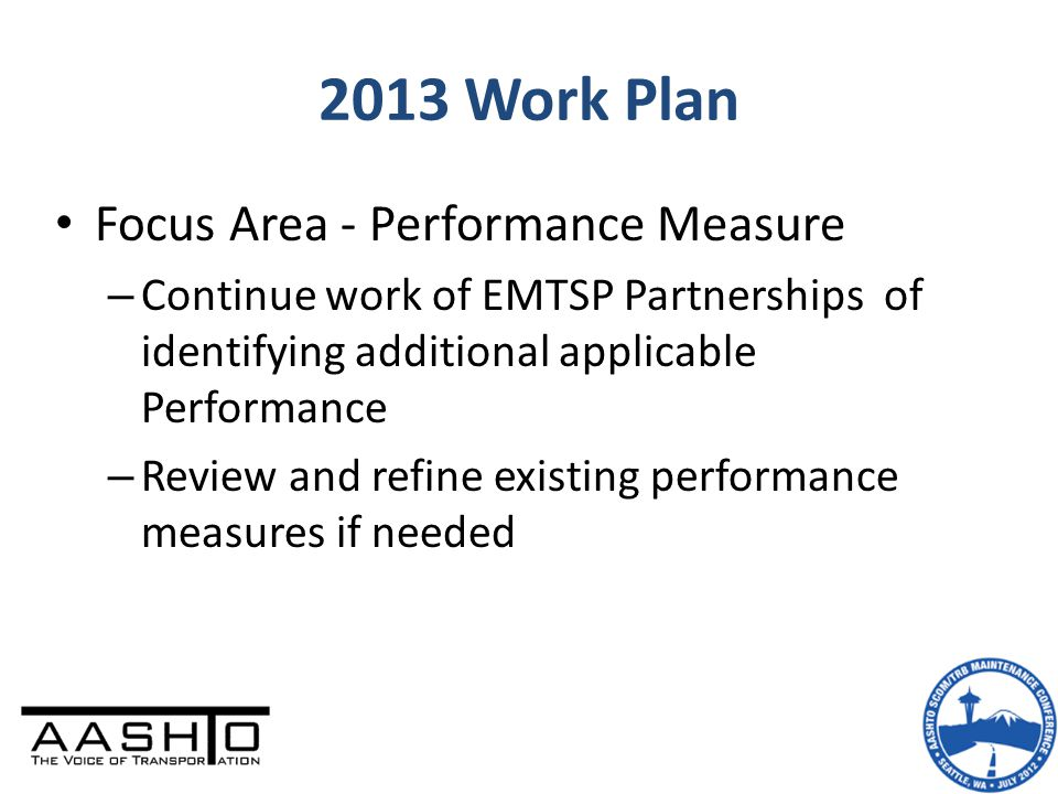 Focus Area - Performance Measure – Continue work of EMTSP Partnerships of identifying additional applicable Performance – Review and refine existing performance measures if needed 2013 Work Plan