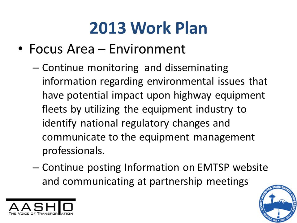 Focus Area – Environment – Continue monitoring and disseminating information regarding environmental issues that have potential impact upon highway equipment fleets by utilizing the equipment industry to identify national regulatory changes and communicate to the equipment management professionals.